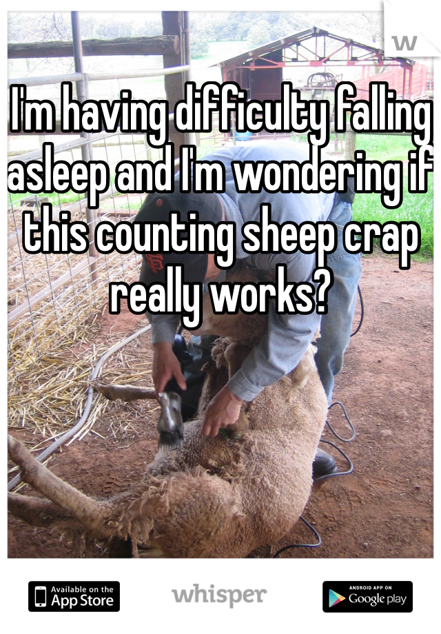 I'm having difficulty falling asleep and I'm wondering if this counting sheep crap really works?