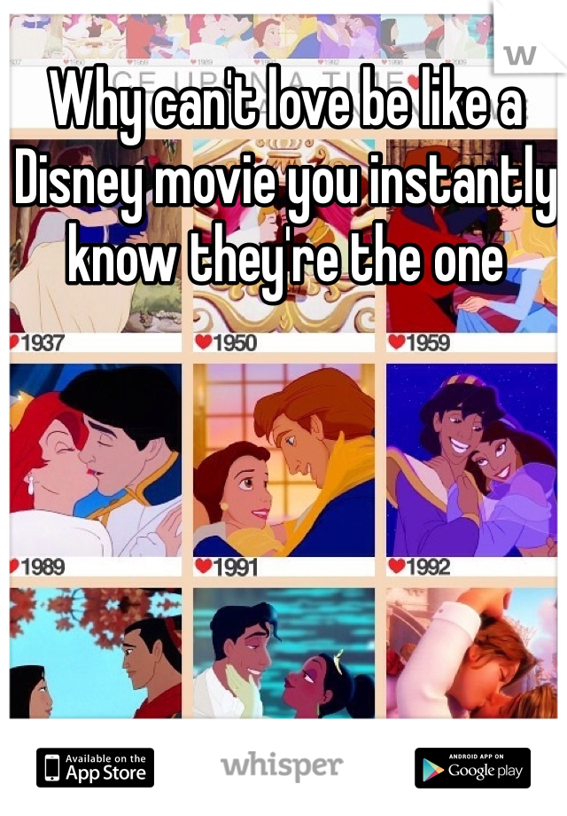 Why can't love be like a Disney movie you instantly know they're the one