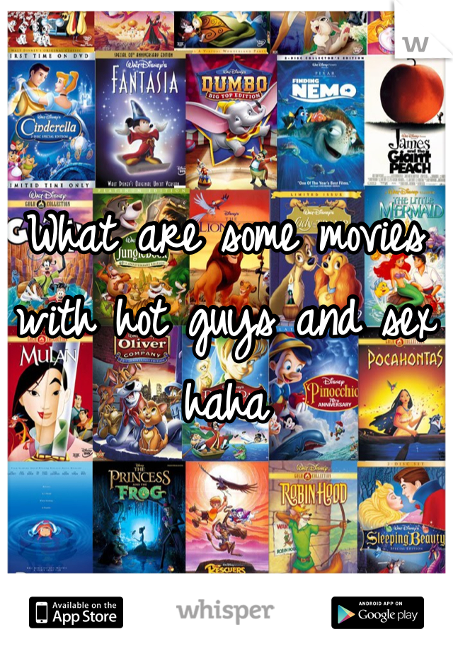 What are some movies with hot guys and sex haha