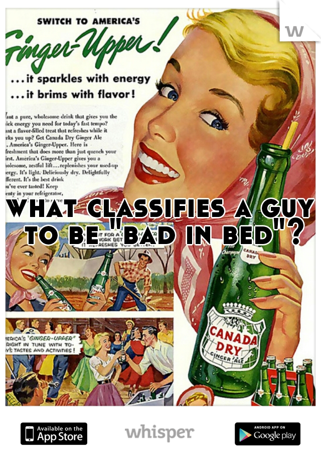 """what classifies a guy to be """"bad in bed""""?"""