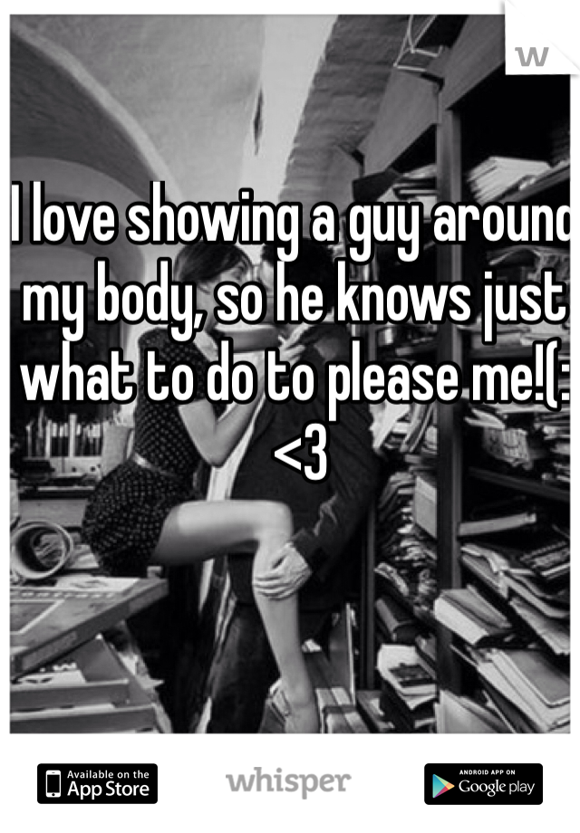I love showing a guy around my body, so he knows just what to do to please me!(:  <3
