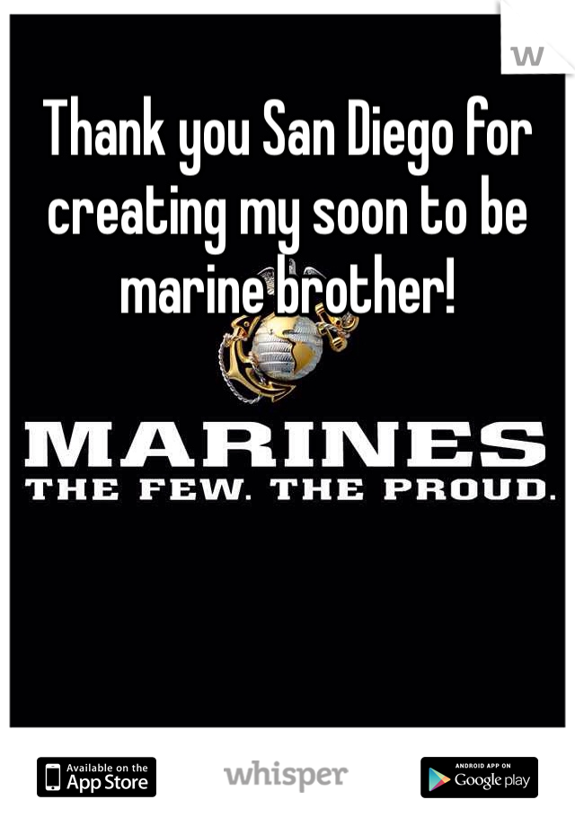 Thank you San Diego for creating my soon to be marine brother!