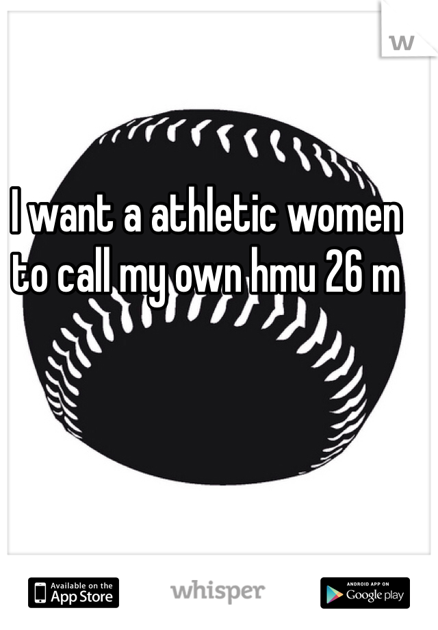 I want a athletic women to call my own hmu 26 m