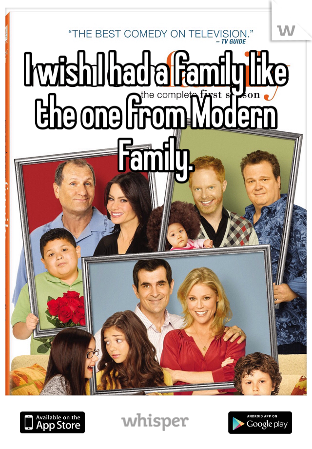 I wish I had a family like the one from Modern Family.