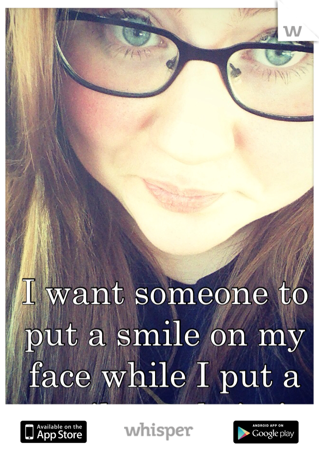 I want someone to put a smile on my face while I put a smile on theirs!