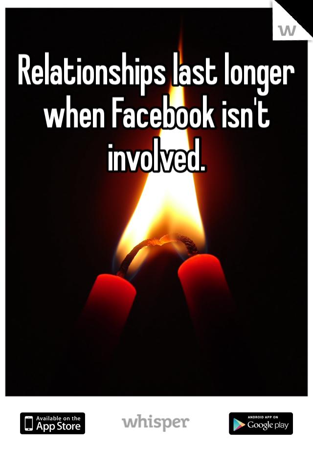 Relationships last longer when Facebook isn't involved.