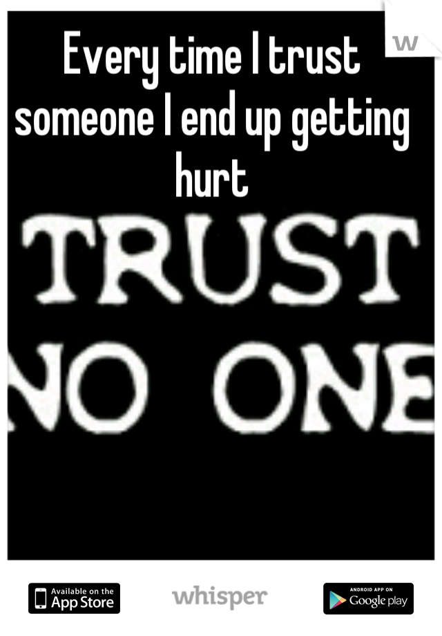 Every time I trust someone I end up getting hurt