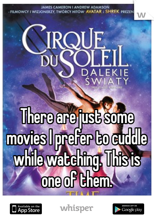There are just some movies I prefer to cuddle while watching. This is one of them.
