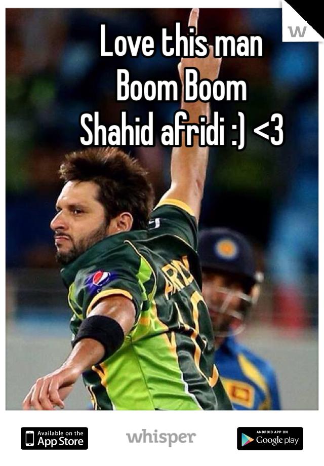 Love this man  Boom Boom Shahid afridi :) <3