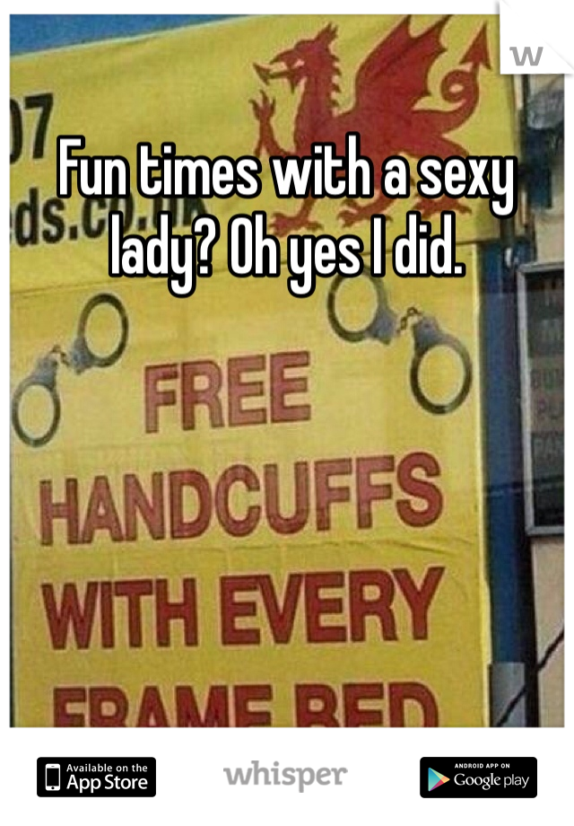 Fun times with a sexy lady? Oh yes I did.