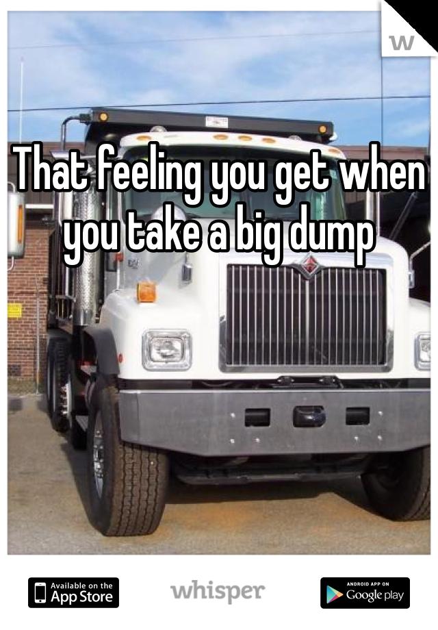 That feeling you get when you take a big dump