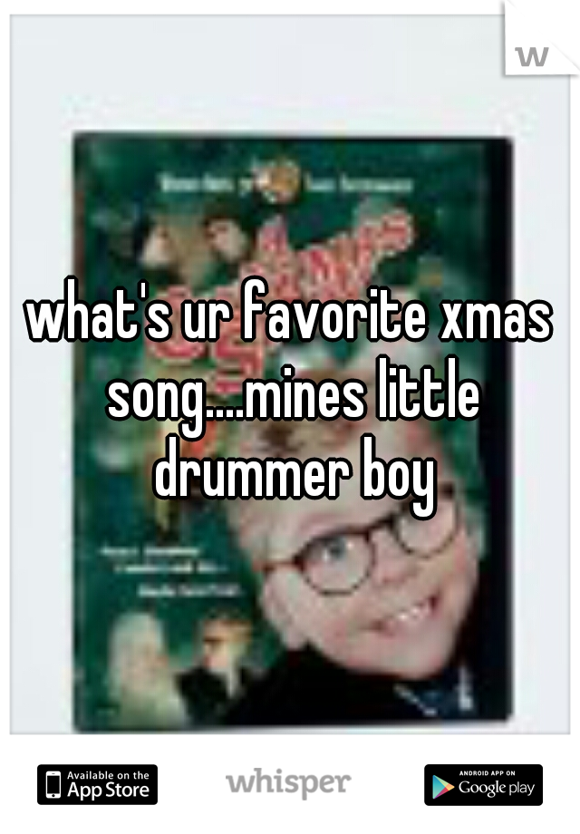 what's ur favorite xmas song....mines little drummer boy