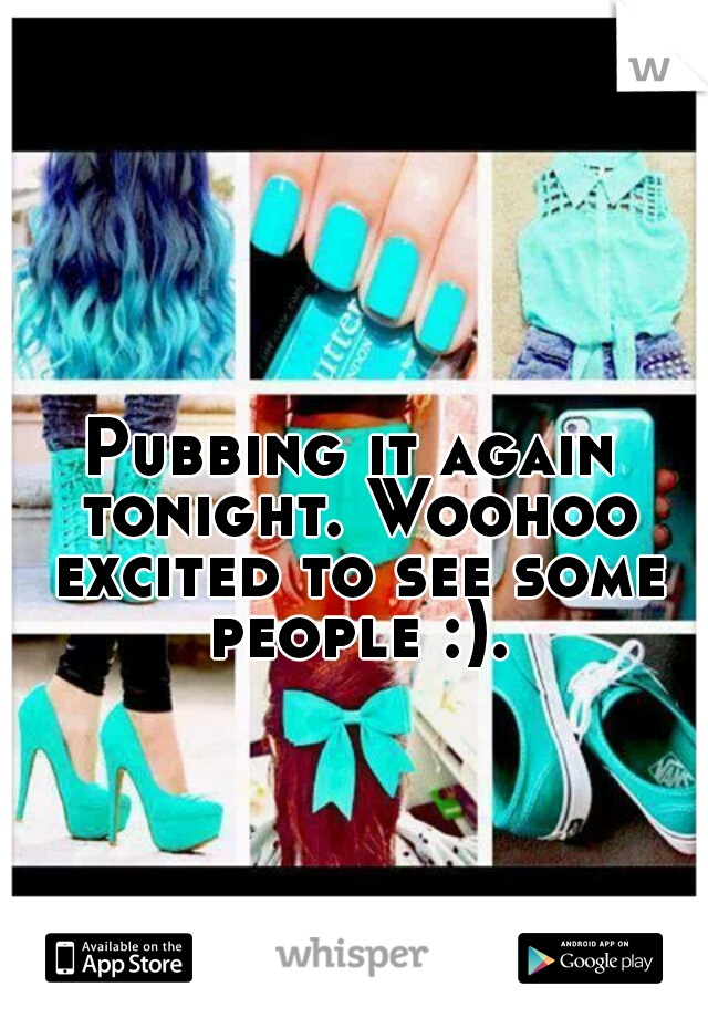 Pubbing it again tonight. Woohoo excited to see some people :).
