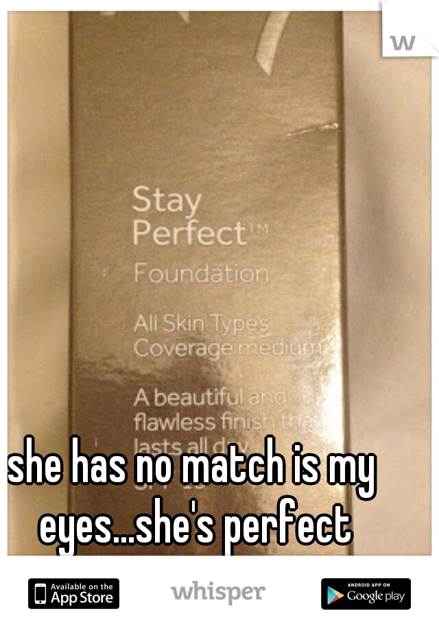 she has no match is my eyes...she's perfect