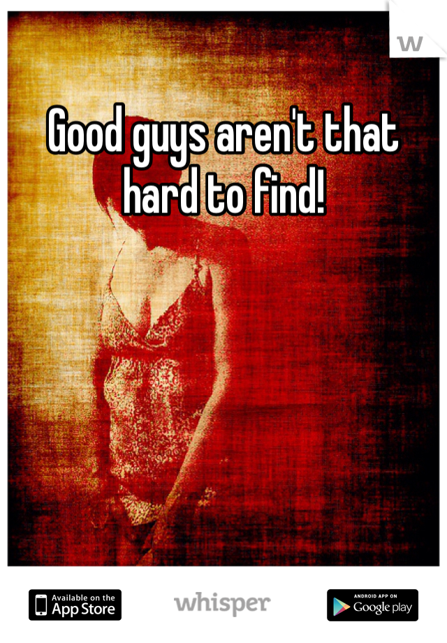Good guys aren't that hard to find!