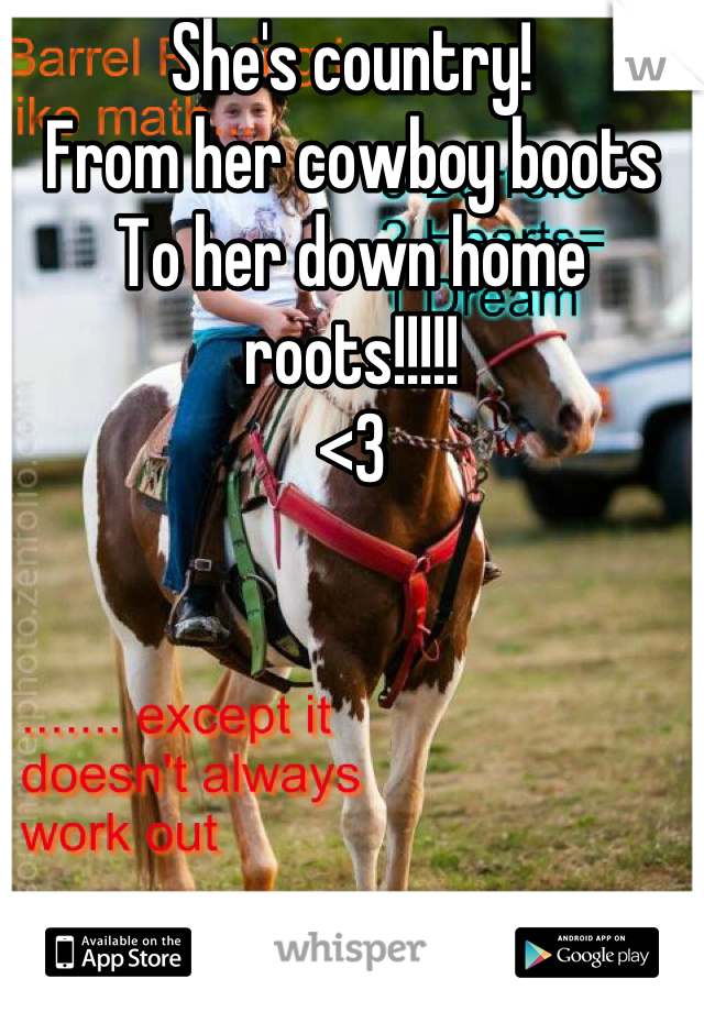 She's country! From her cowboy boots To her down home roots!!!!! <3