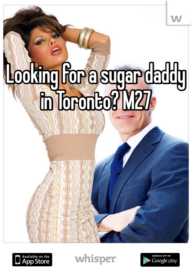 Looking for a sugar daddy in Toronto? M27