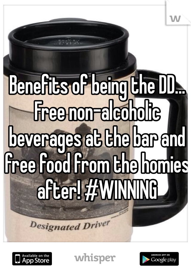 Benefits of being the DD... Free non-alcoholic beverages at the bar and free food from the homies after! #WINNING