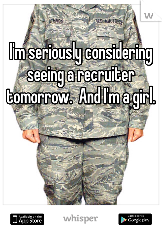 I'm seriously considering seeing a recruiter tomorrow.  And I'm a girl.