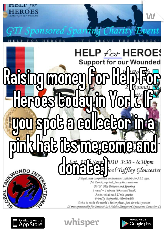 Raising money for Help For Heroes today in York. If you spot a collector in a pink hat its me,come and donate:)