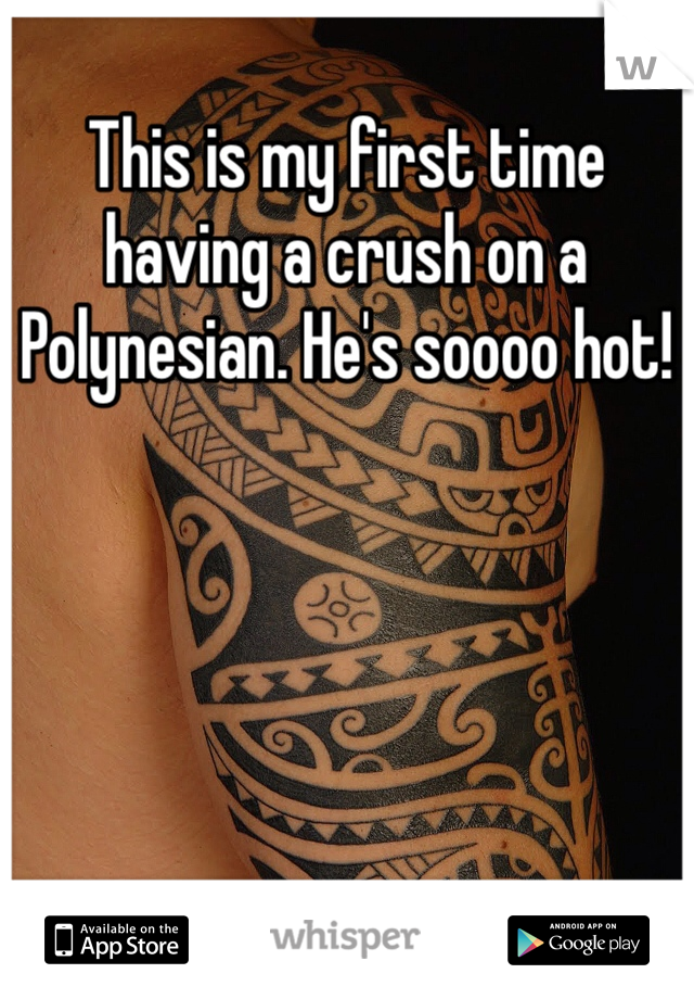 This is my first time having a crush on a Polynesian. He's soooo hot!
