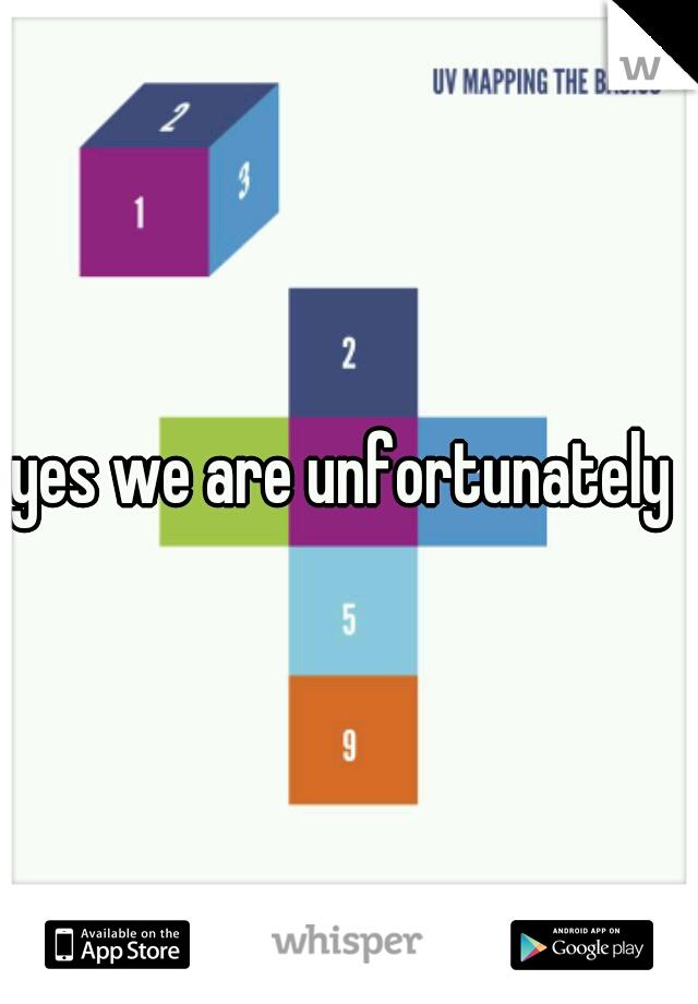 yes we are unfortunately