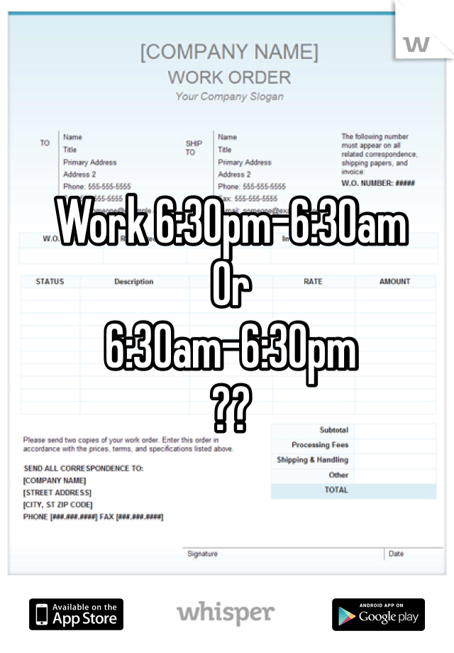 Work 6:30pm-6:30am Or  6:30am-6:30pm ??