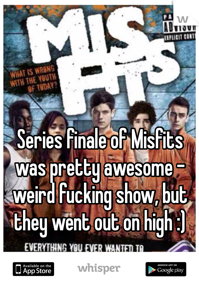 Series finale of Misfits was pretty awesome - weird fucking show, but they went out on high :)
