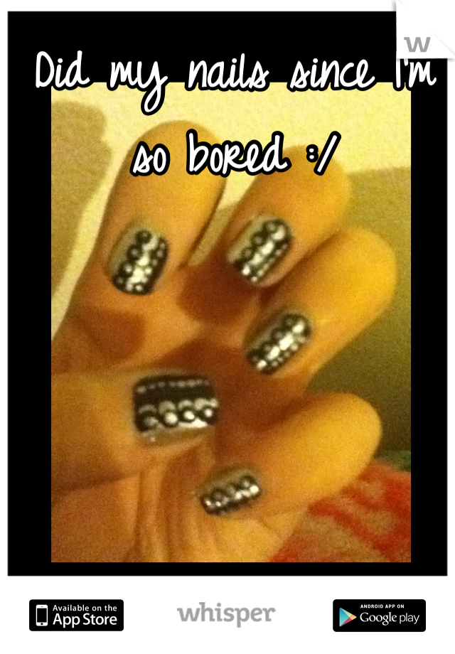 Did my nails since I'm so bored :/
