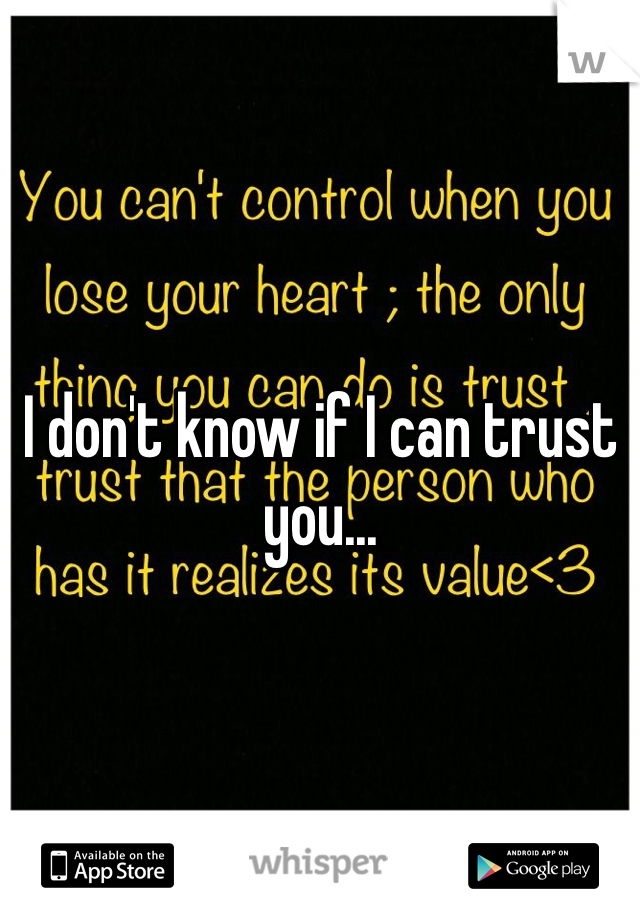I don't know if I can trust you...