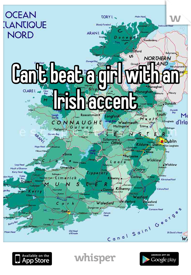 Can't beat a girl with an Irish accent