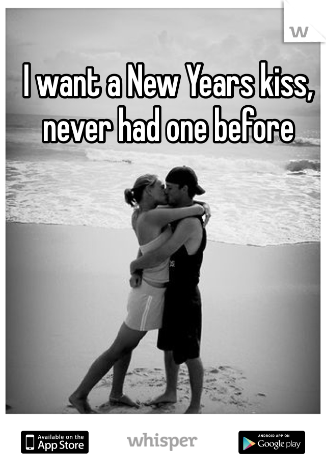 I want a New Years kiss, never had one before