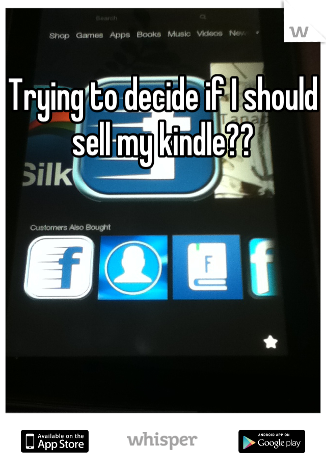 Trying to decide if I should sell my kindle??