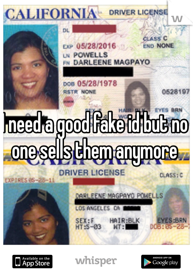 I need a good fake id but no one sells them anymore