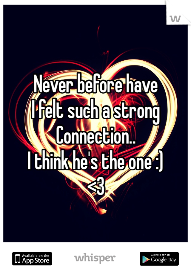 Never before have  I felt such a strong Connection.. I think he's the one :)  <3