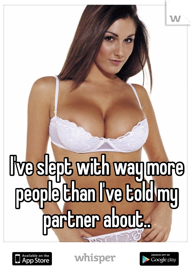I've slept with way more people than I've told my partner about..
