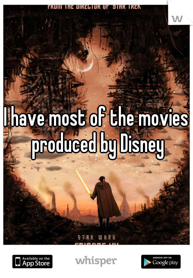 I have most of the movies produced by Disney