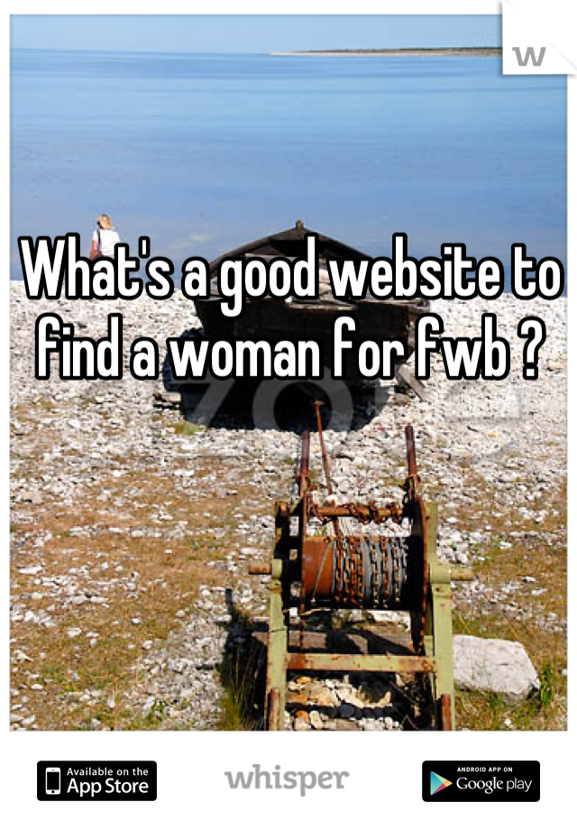 What's a good website to find a woman for fwb ?