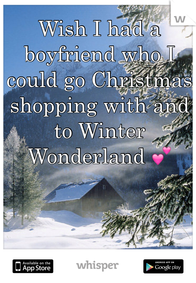 Wish I had a boyfriend who I could go Christmas shopping with and to Winter Wonderland 💕