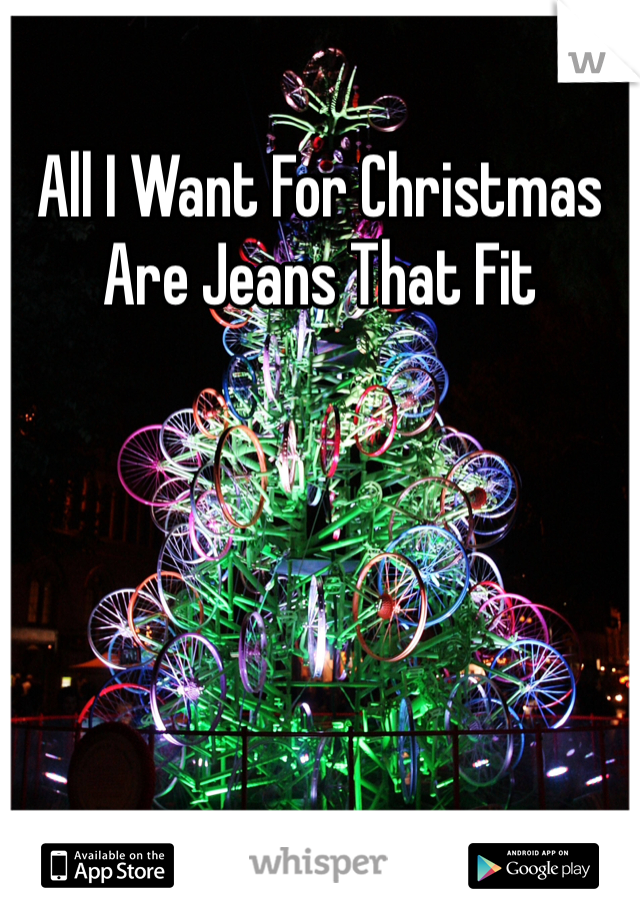All I Want For Christmas Are Jeans That Fit