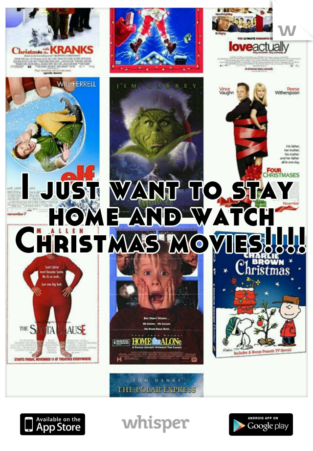 I just want to stay home and watch Christmas movies!!!!