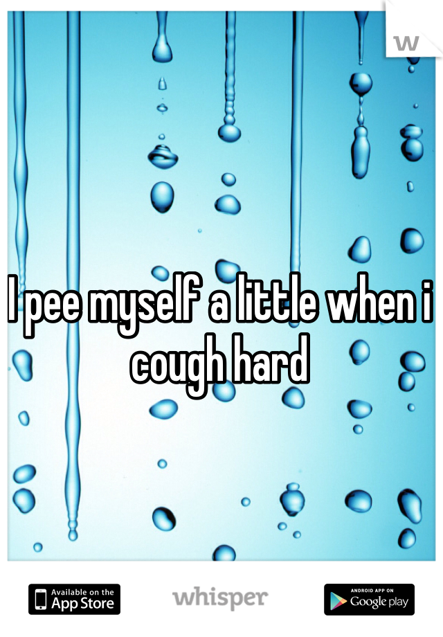I pee myself a little when i cough hard
