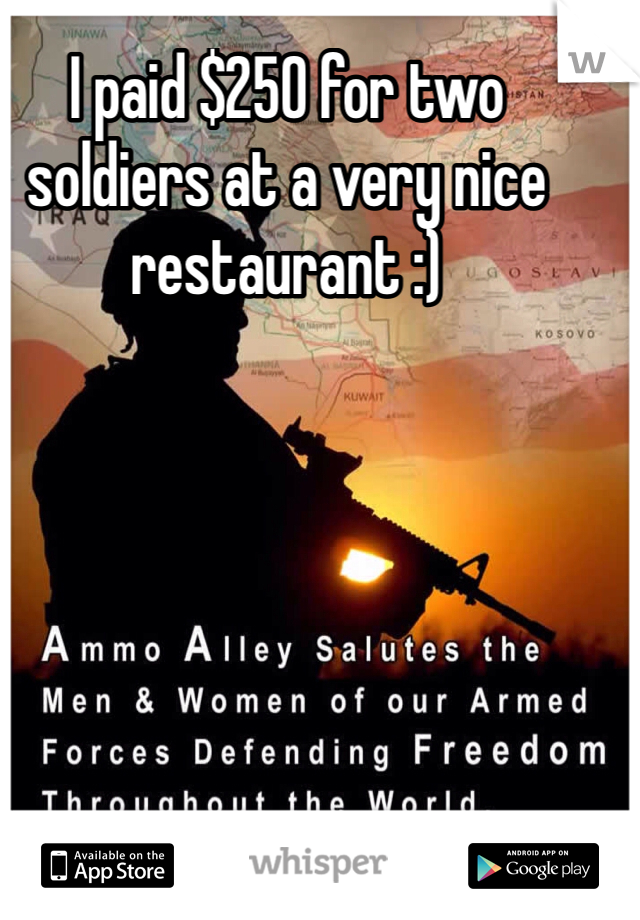 I paid $250 for two soldiers at a very nice restaurant :)