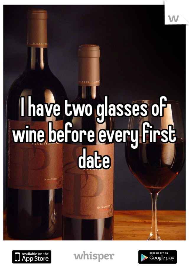 I have two glasses of wine before every first date