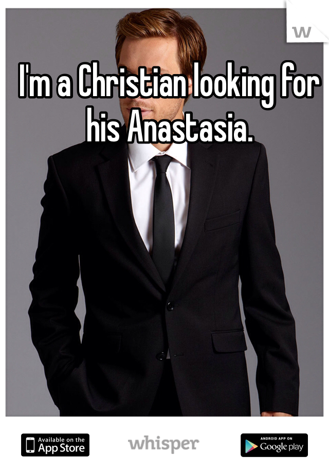 I'm a Christian looking for his Anastasia.