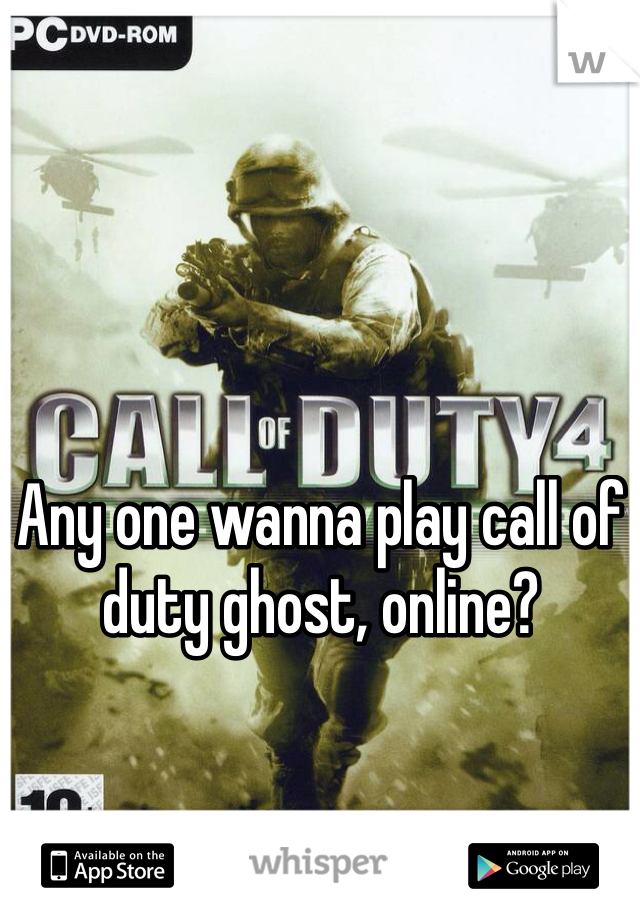 Any one wanna play call of duty ghost, online?