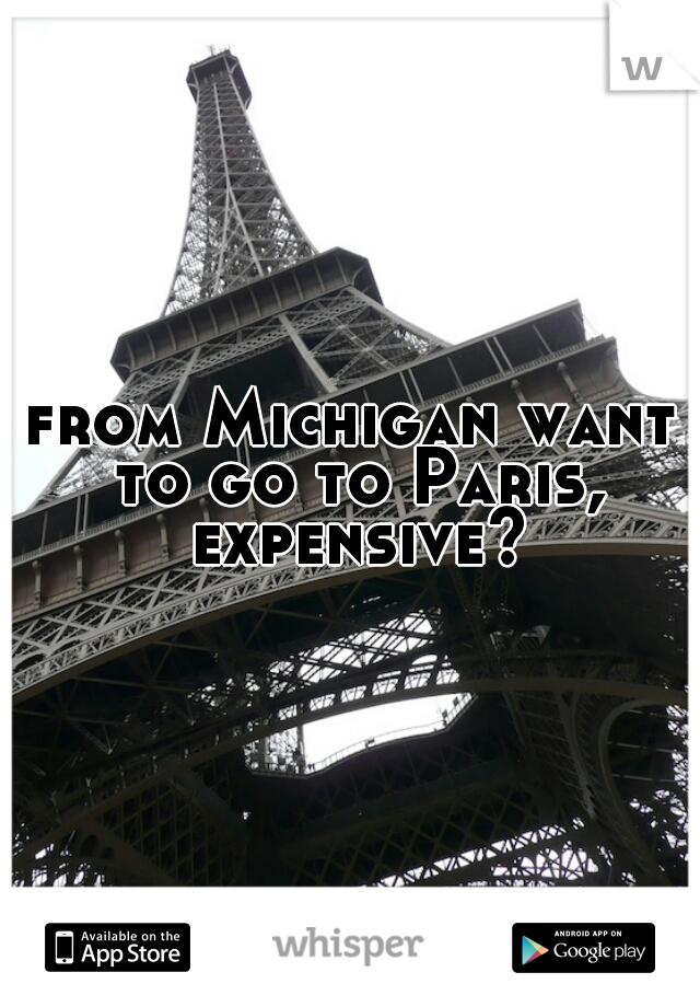 from Michigan want to go to Paris, expensive?