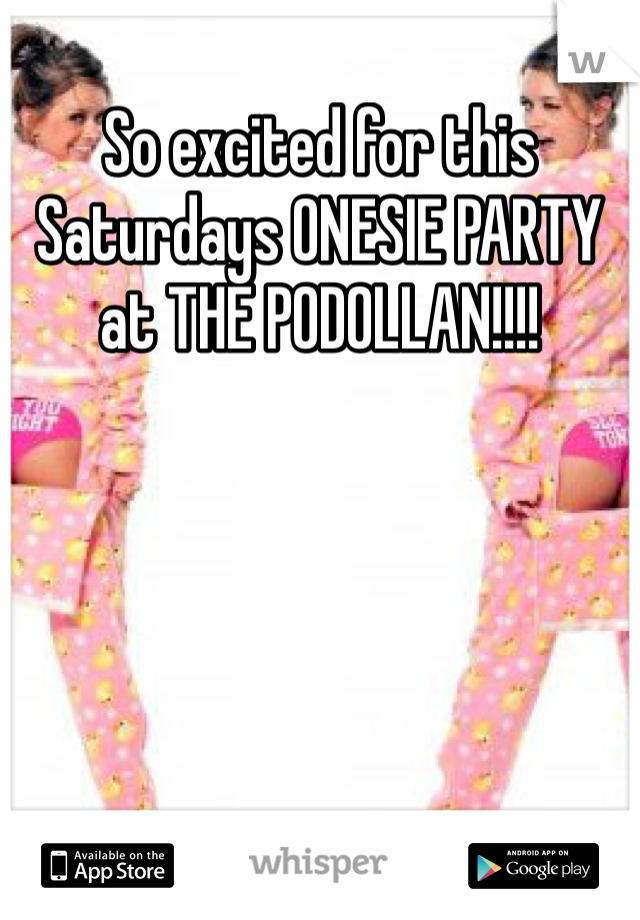 So excited for this Saturdays ONESIE PARTY at THE PODOLLAN!!!!