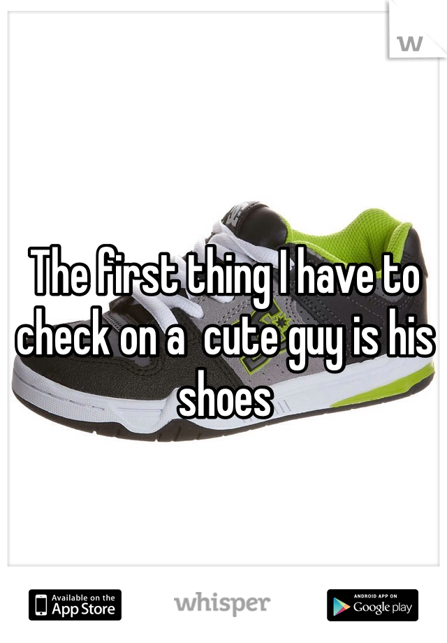 The first thing I have to check on a  cute guy is his shoes