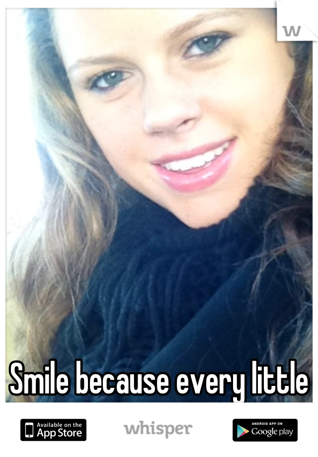 Smile because every little thing is going to be alright